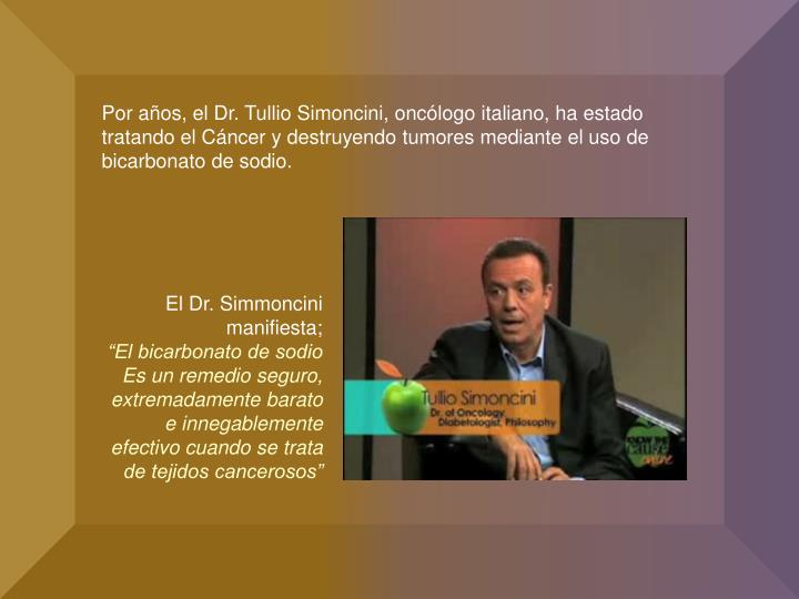 Por años, el Dr. Tullio Simoncini, oncólogo italiano, ha estado tratando el Cáncer y destruyendo tumores mediante el uso de bicarbonato de sodio.