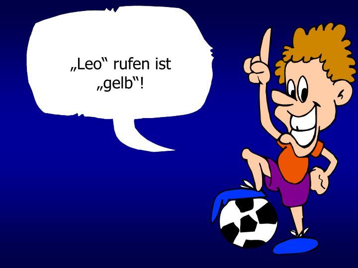 """""""Leo"""" rufen ist """"gelb""""!"""