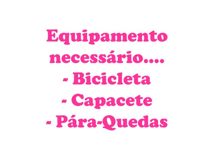 Equipamento necessário….