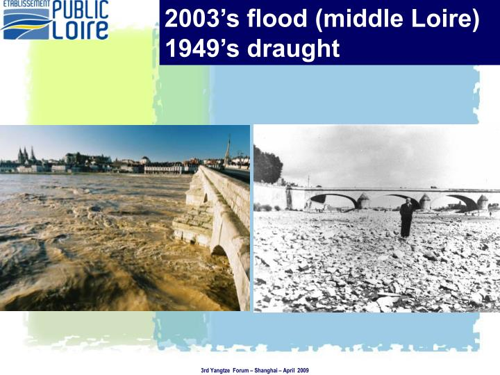 2003's flood (middle Loire) 1949's draught