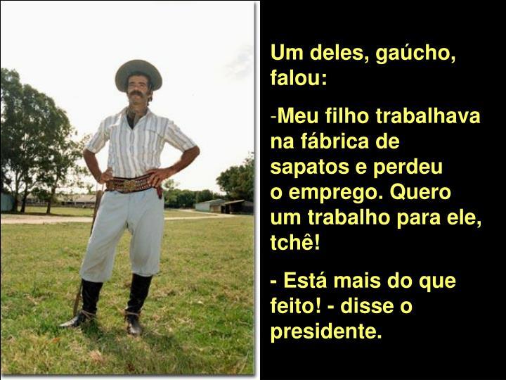 Um deles, gaúcho, falou: