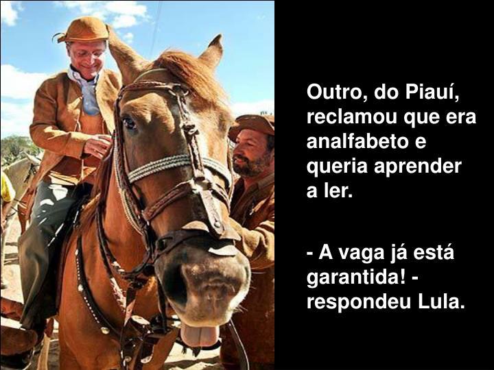 Outro, do Piauí, reclamou que era analfabeto e