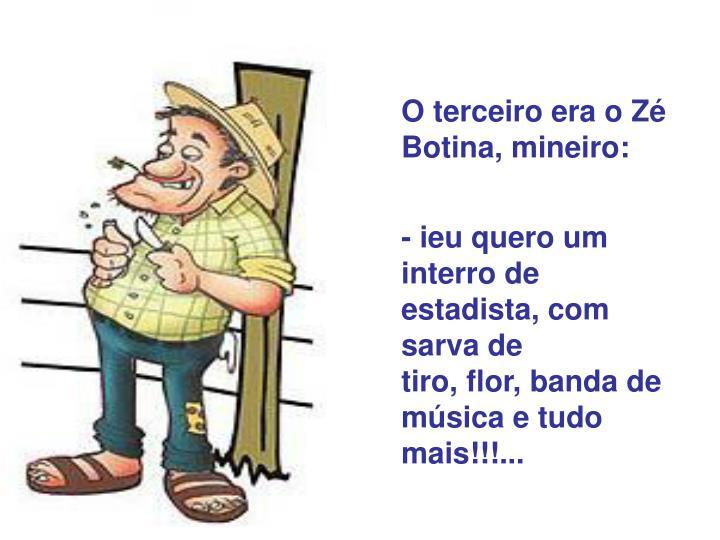 O terceiro era o Zé Botina, mineiro: