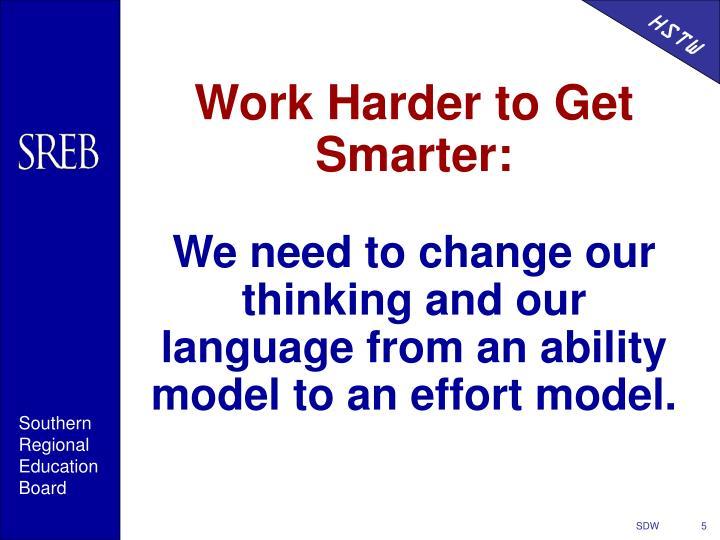 Work Harder to Get Smarter:
