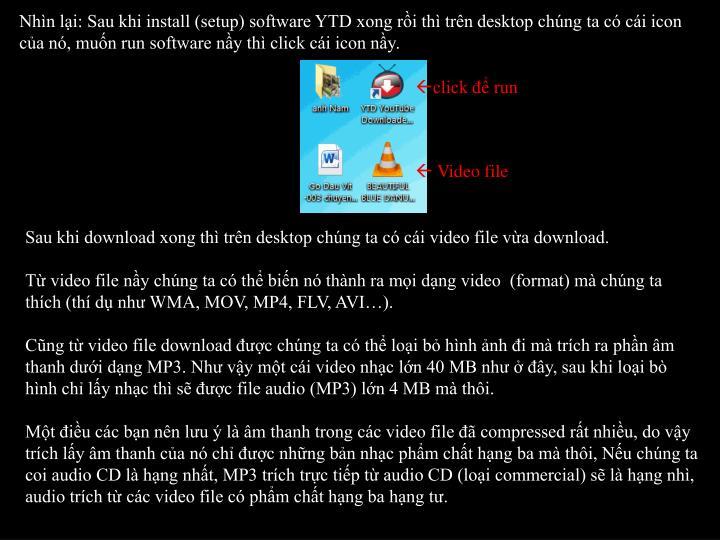Nhn li: Sau khi install (setup) software YTD xong ri th trn desktop chng ta c ci icon ca n, mun run software ny th click ci icon ny.