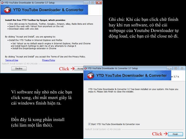 Ghi ch: Khi cc bn click ch finish hay khi run software, c th ci webpage ca Youtube Downloader t ng load, cc bn c th close n i.