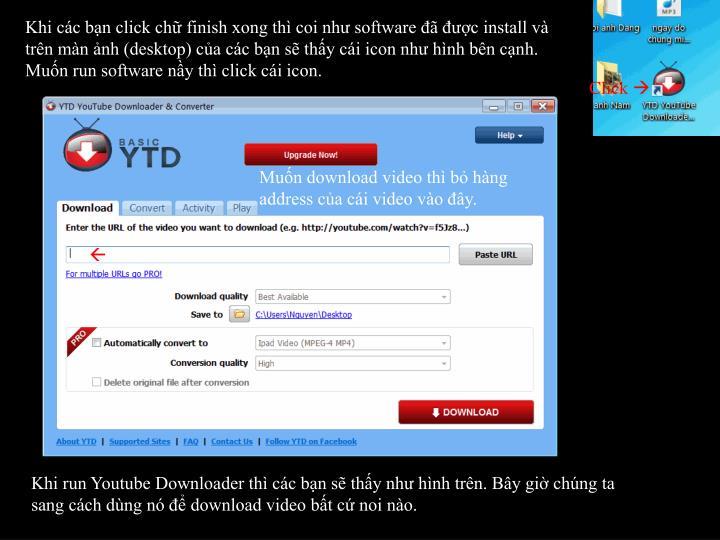 Khi cc bn click ch finish xong th coi nh software  c install v trn mn nh (desktop) ca cc bn s thy ci icon nh hnh bn cnh. Mun run software ny th click ci icon.