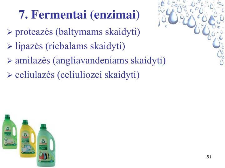 7. Fermentai (enzimai)