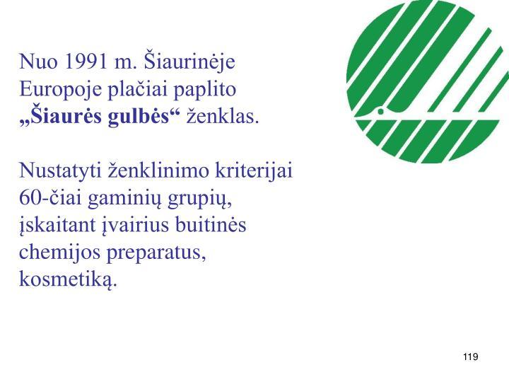 Nuo 1991 m. Šiaurinėje Europoje plačiai paplito