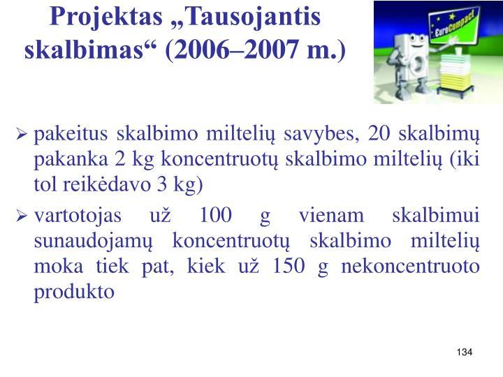 pakeitus skalbimo miltelių savybes, 20skalbimų pakanka 2 kg koncentruotų skalbimo miltelių (iki tol reikėdavo 3 kg)