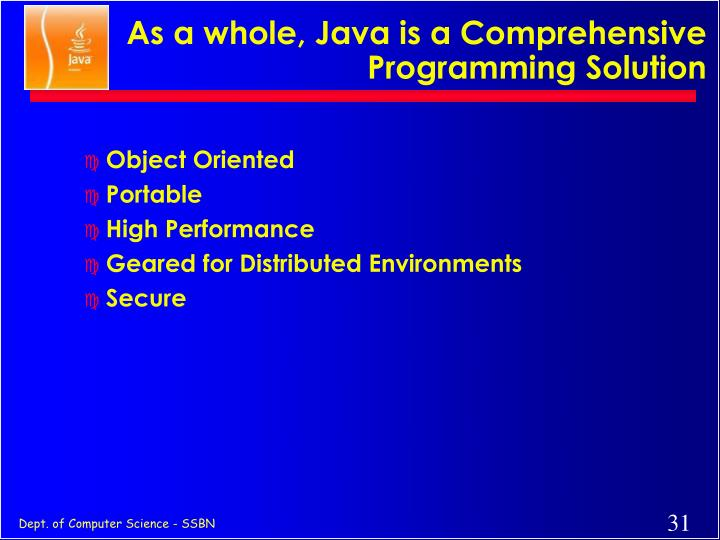 As a whole, Java is a Comprehensive Programming Solution