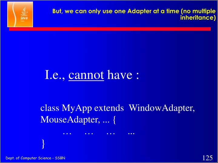But, we can only use one Adapter at a time (no multiple inheritance)