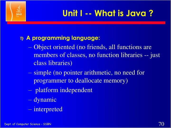 Unit I -- What is Java ?