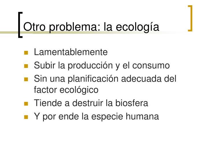 Otro problema: la ecología