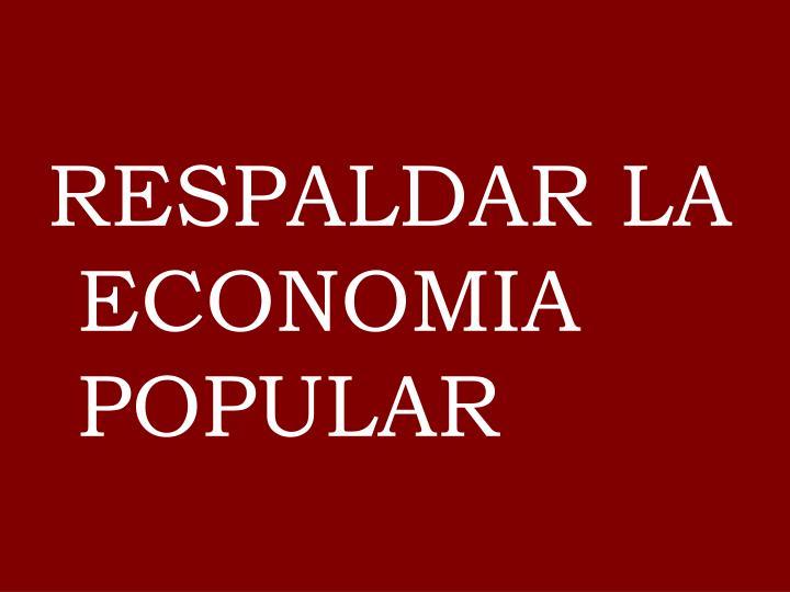RESPALDAR LA ECONOMIA POPULAR