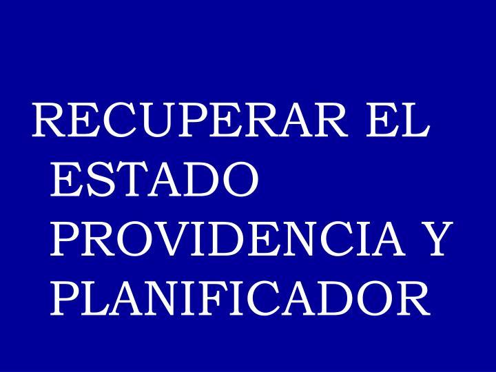 RECUPERAR EL ESTADO PROVIDENCIA Y PLANIFICADOR