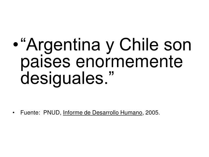 """""""Argentina y Chile son paises enormemente desiguales."""""""