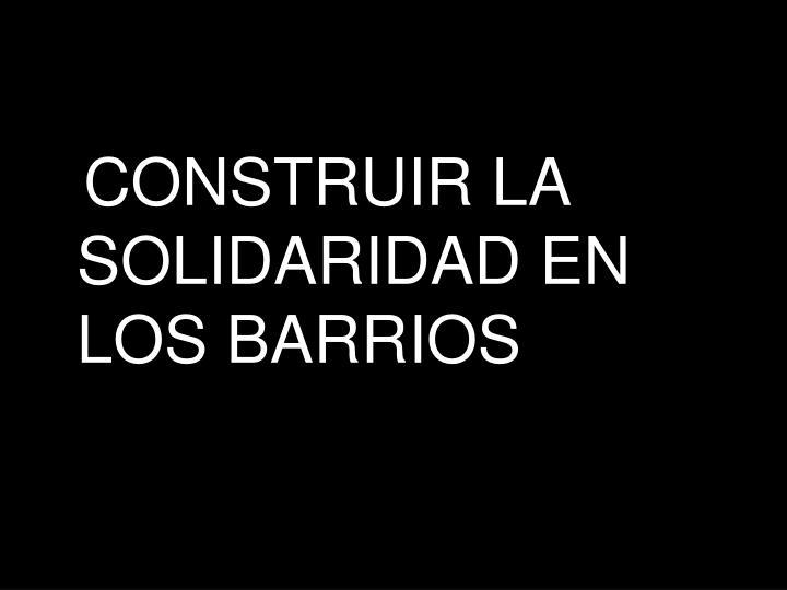 CONSTRUIR LA SOLIDARIDAD EN LOS BARRIOS