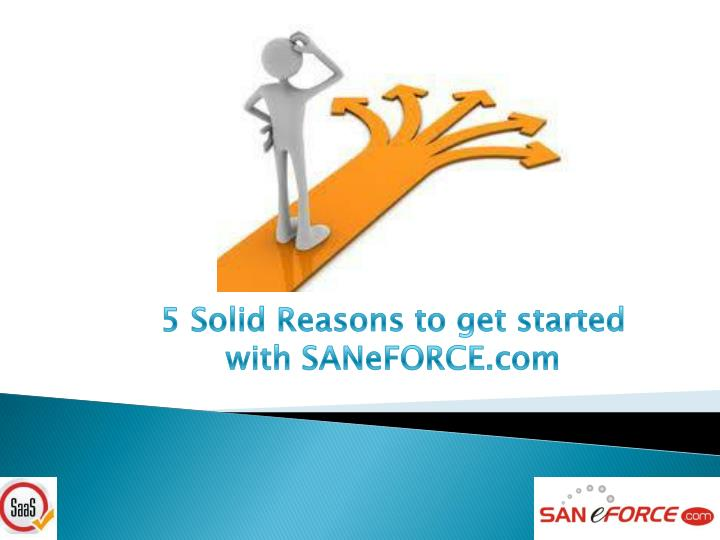 5 Solid Reasons to get started with SANeFORCE.com