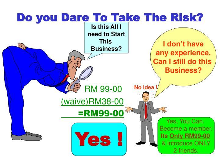 Do you Dare To Take The Risk?