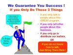 we guarantee you success if you only do these 3 things