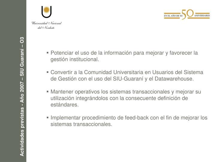 Potenciar el uso de la información para mejorar y favorecer la gestión institucional.