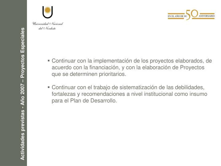 Continuar con la implementación de los proyectos elaborados, de acuerdo con la financiación, y con la elaboración de Proyectos que se determinen prioritarios.