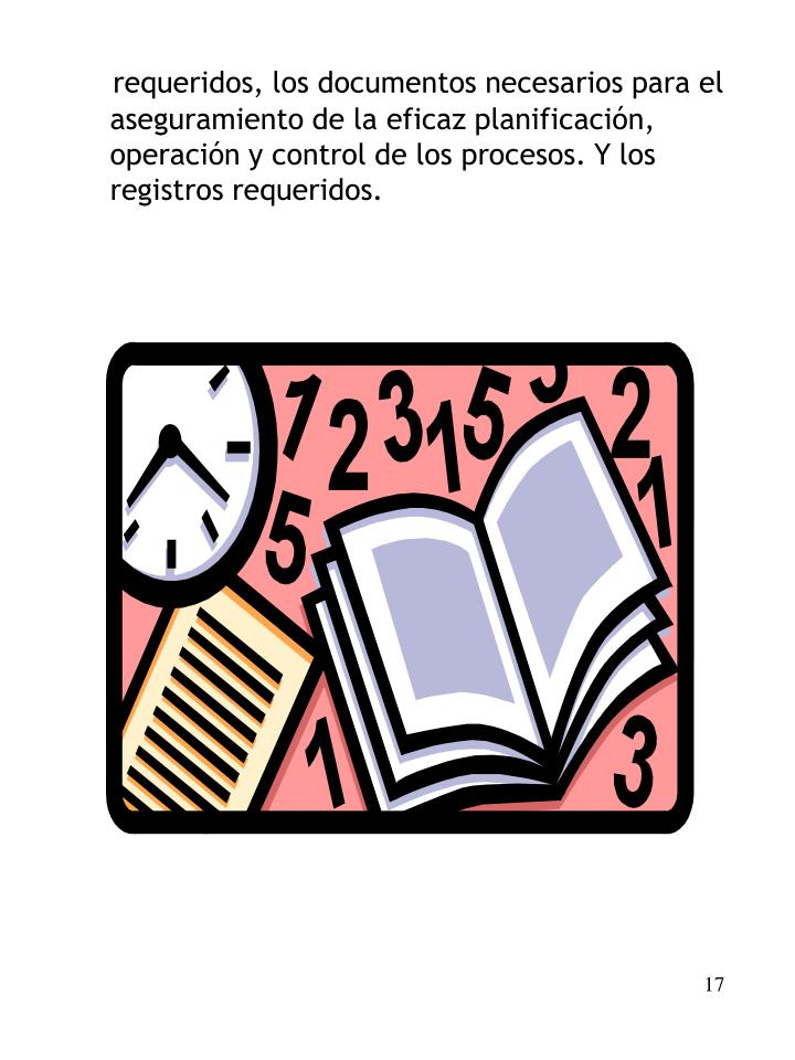 requeridos, los documentos necesarios para el aseguramiento de la eficaz planificación, operación y control de los procesos. Y los registros requeridos.