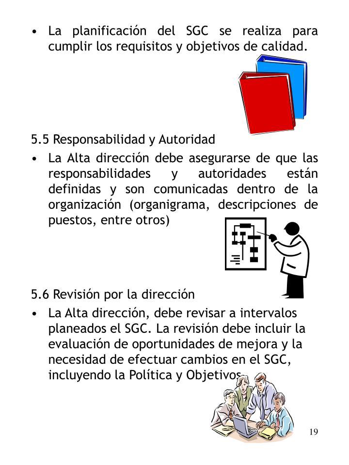 La planificación del SGC se realiza para cumplir los requisitos y objetivos de calidad.