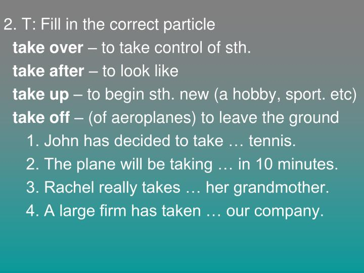 2. T: Fill in the correct particle