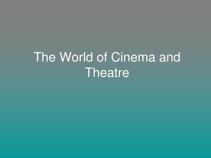 The world of cinema and theatre