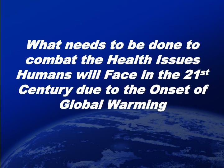 What needs to be done to combat the Health Issues Humans will Face in the 21