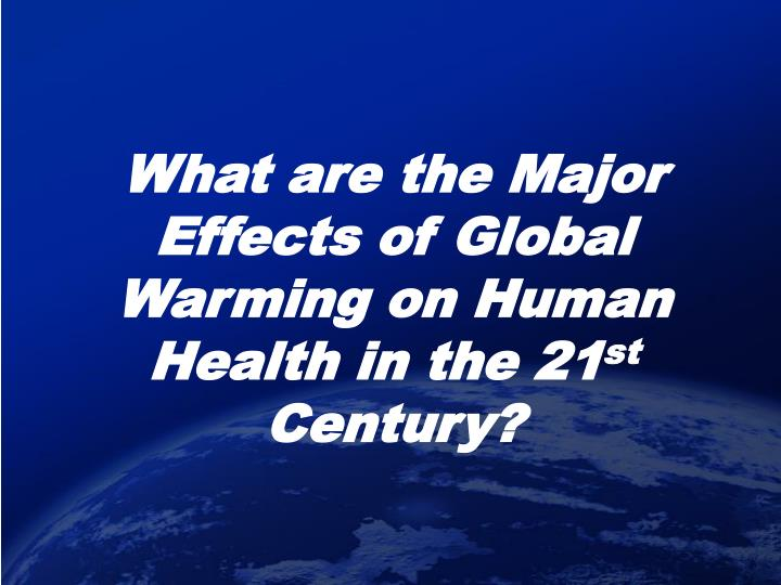 What are the Major Effects of Global Warming on Human Health in the 21