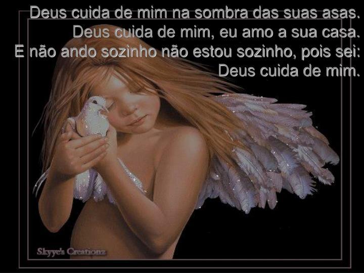 Deus cuida de mim na sombra das suas asas.