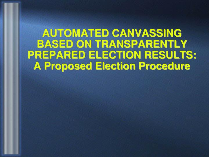 Automated canvassing based on transparently prepared election results a proposed election procedure
