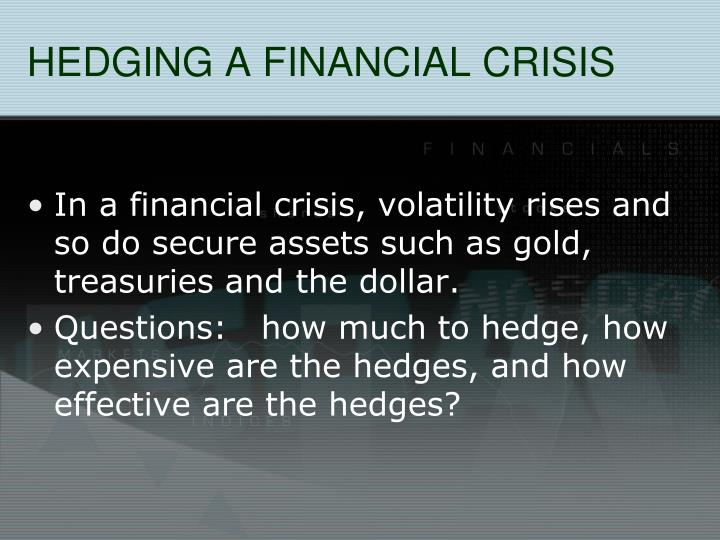 HEDGING A FINANCIAL CRISIS