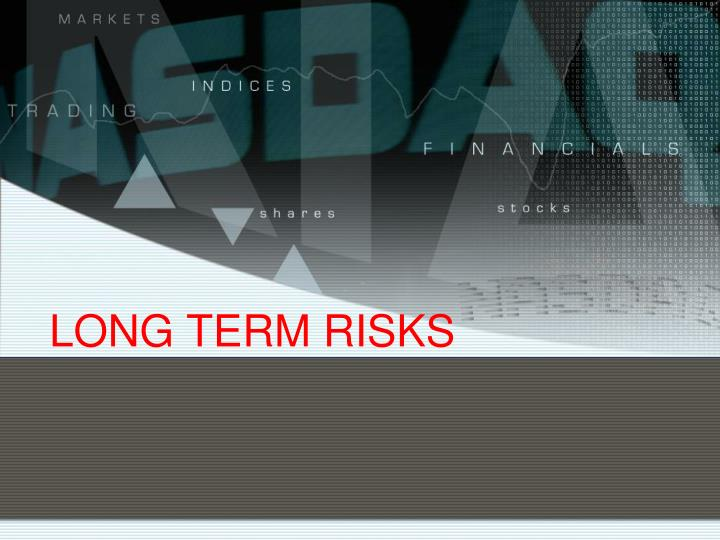 LONG TERM RISKS