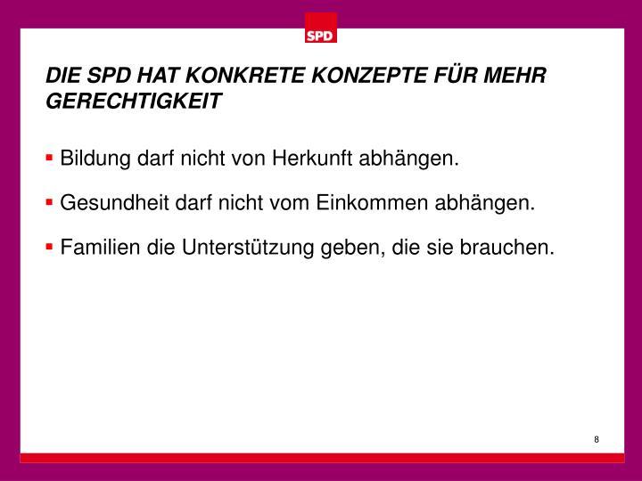 DIE SPD HAT KONKRETE KONZEPTE FÜR MEHR GERECHTIGKEIT