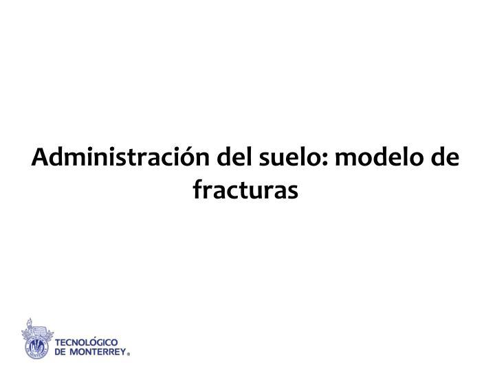Administración del suelo: modelo de fracturas