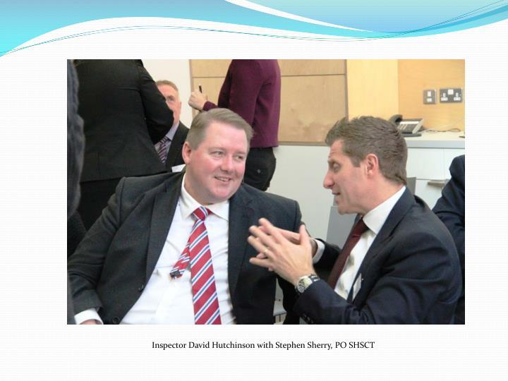 Inspector David Hutchinson with Stephen Sherry, PO SHSCT