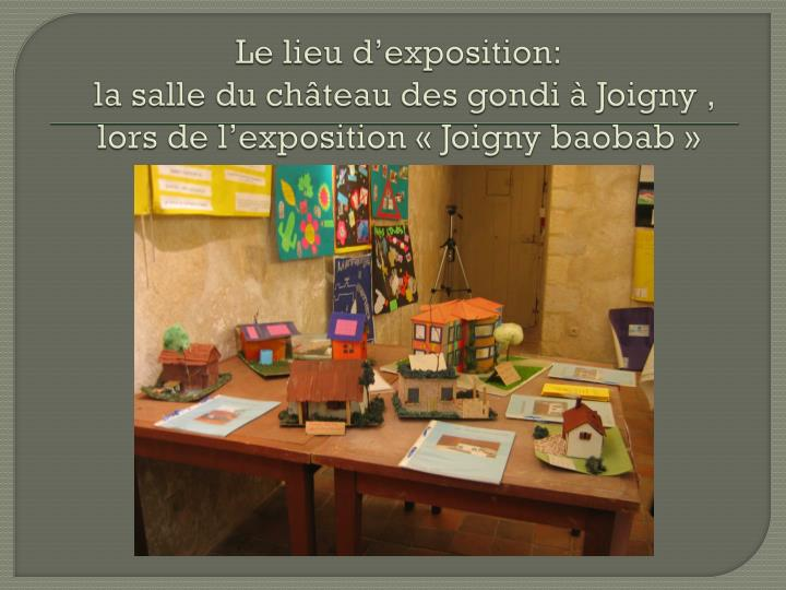 Le lieu d'exposition: