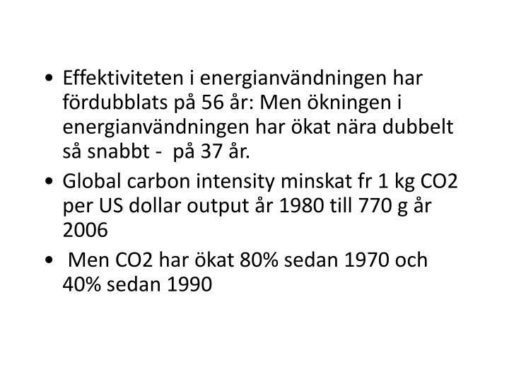 Effektiviteten i energianvändningen har fördubblats på 56 år: Men ökningen i energianvändningen har ökat nära dubbelt så snabbt -  på 37 år.