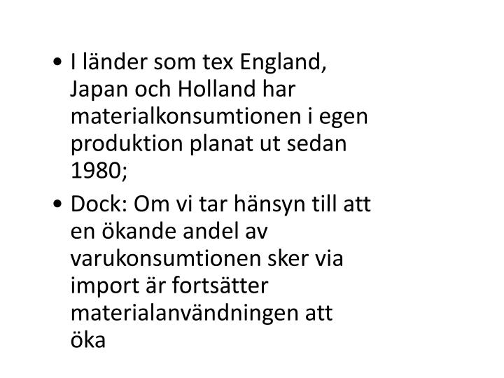 I länder som tex England, Japan och Holland har materialkonsumtionen i egen produktion planat ut sedan 1980;