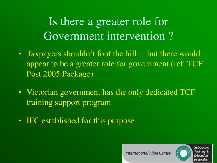 Is there a greater role for Government intervention ?