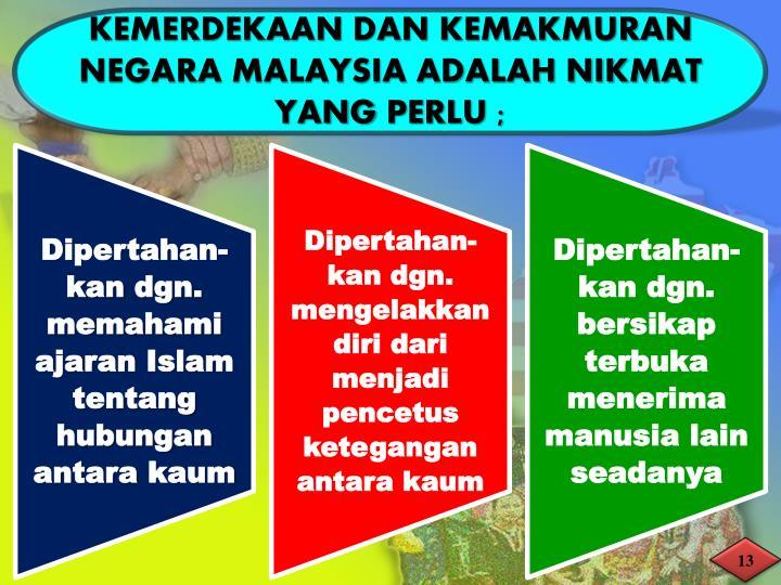 KEMERDEKAAN DAN KEMAKMURAN NEGARA MALAYSIA ADALAH NIKMAT YANG
