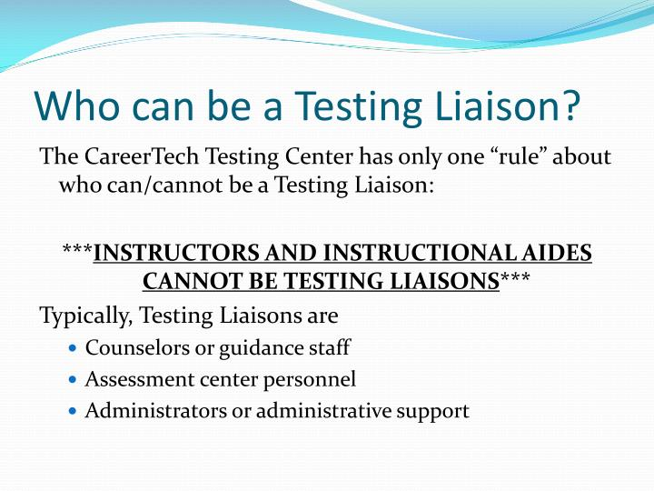 Who can be a Testing Liaison?