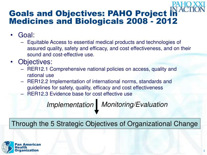 Goals and Objectives: PAHO Project in Medicines and Biologicals 2008 - 2012