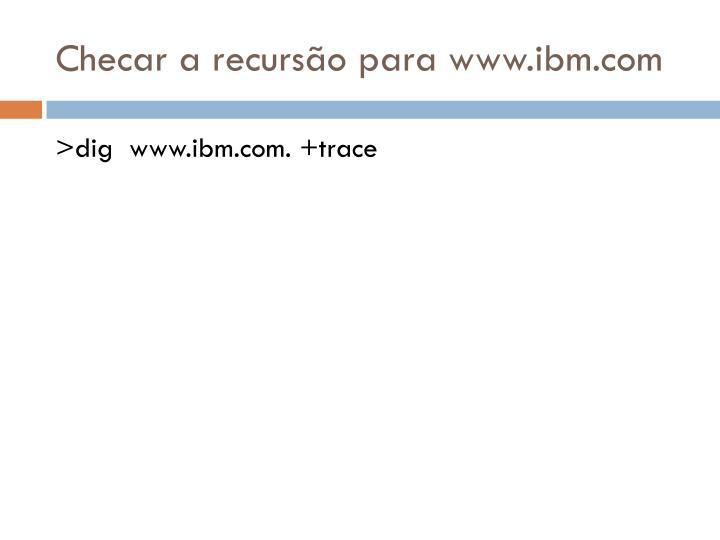 Checar a recursão para www.ibm.com