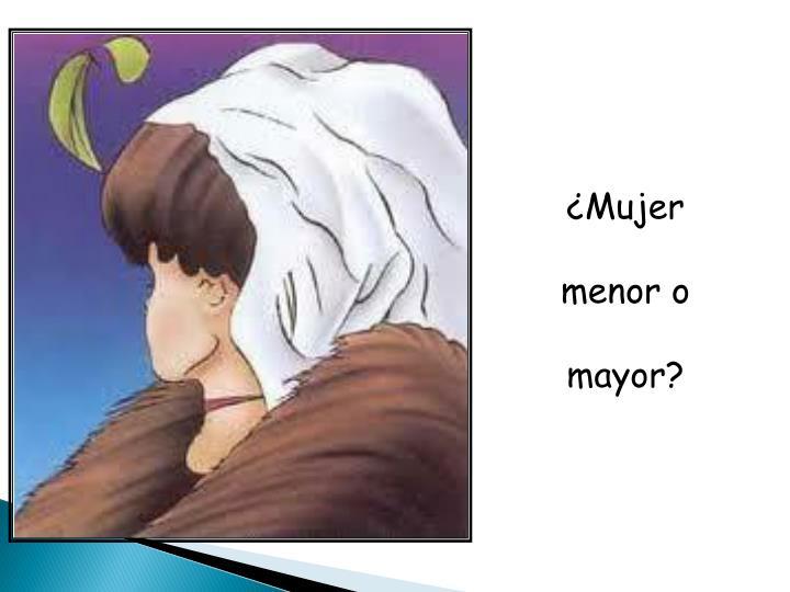 ¿Mujer menor o mayor?