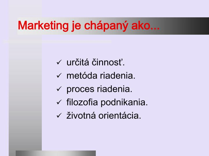 Marketing je chápaný ako...